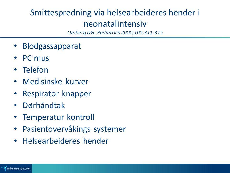 Smittespredning via helsearbeideres hender i neonatalintensiv Oelberg DG. Pediatrics 2000;105:311-315