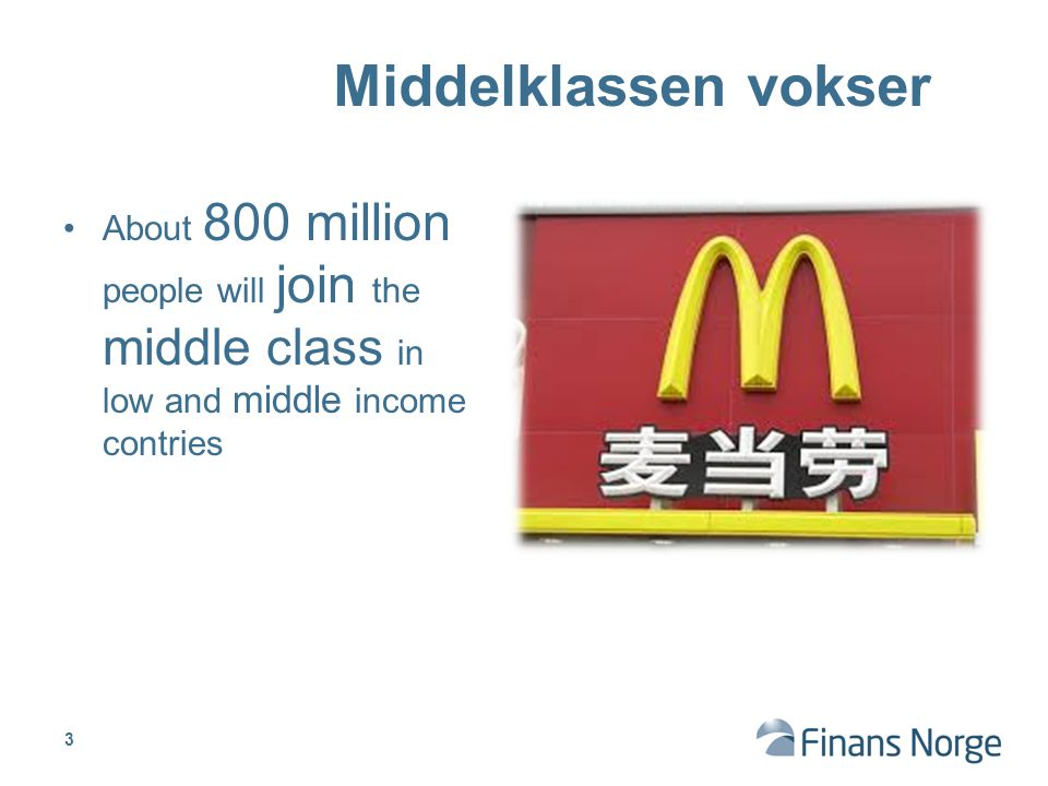 Middelklassen vokser About 800 million people will join the middle class in low and middle income contries.