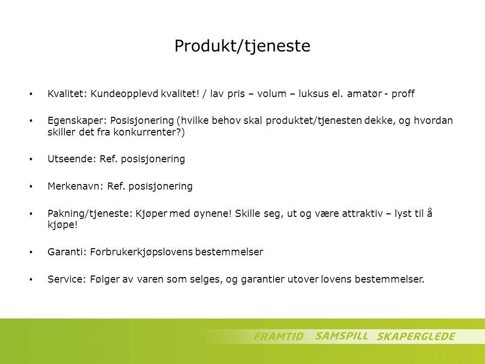 Produkt/tjeneste Kvalitet: Kundeopplevd kvalitet! / lav pris – volum – luksus el. amatør - proff.