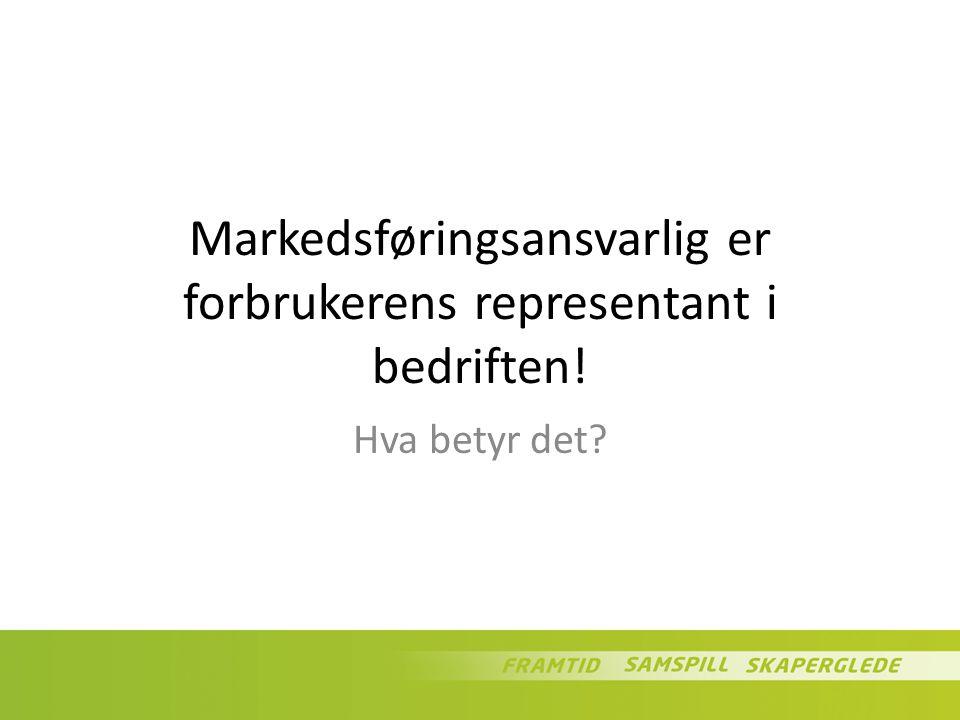 Markedsføringsansvarlig er forbrukerens representant i bedriften!