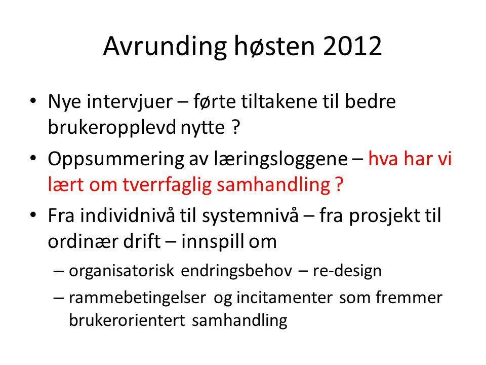 Avrunding høsten 2012 Nye intervjuer – førte tiltakene til bedre brukeropplevd nytte