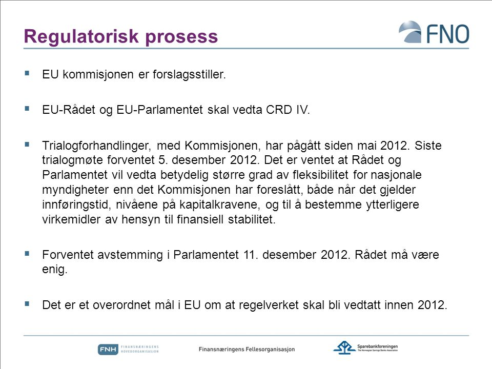 Regulatorisk prosess EU kommisjonen er forslagsstiller.