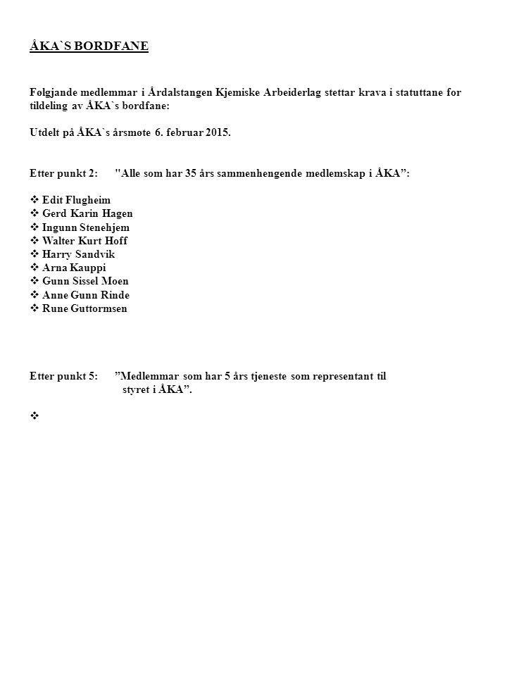 ÅKA`S BORDFANE Følgjande medlemmar i Årdalstangen Kjemiske Arbeiderlag stettar krava i statuttane for tildeling av ÅKA`s bordfane: