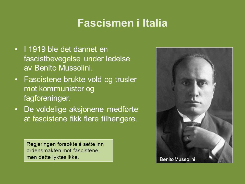 Fascismen i Italia I 1919 ble det dannet en fascistbevegelse under ledelse av Benito Mussolini.