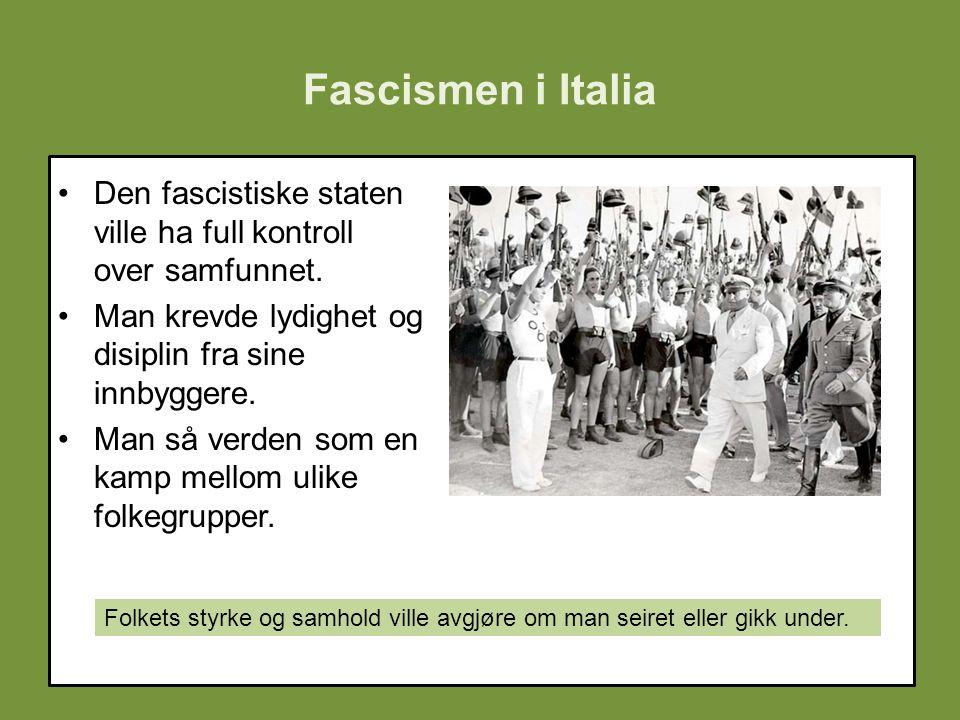 Fascismen i Italia Den fascistiske staten ville ha full kontroll over samfunnet. Man krevde lydighet og disiplin fra sine innbyggere.