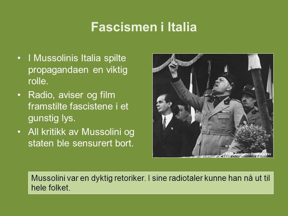 Fascismen i Italia I Mussolinis Italia spilte propagandaen en viktig rolle. Radio, aviser og film framstilte fascistene i et gunstig lys.