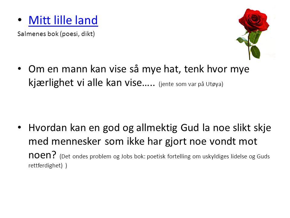 Mitt lille land Salmenes bok (poesi, dikt) Om en mann kan vise så mye hat, tenk hvor mye kjærlighet vi alle kan vise….. (jente som var på Utøya)