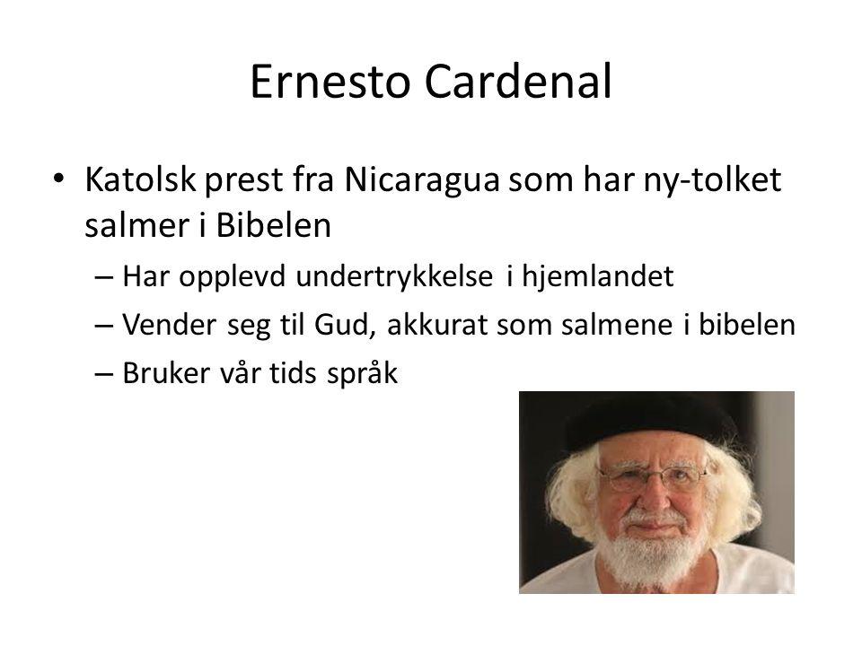 Ernesto Cardenal Katolsk prest fra Nicaragua som har ny-tolket salmer i Bibelen. Har opplevd undertrykkelse i hjemlandet.