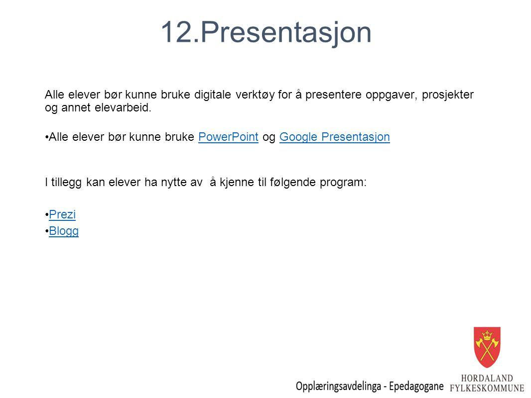 12.Presentasjon Alle elever bør kunne bruke digitale verktøy for å presentere oppgaver, prosjekter og annet elevarbeid.