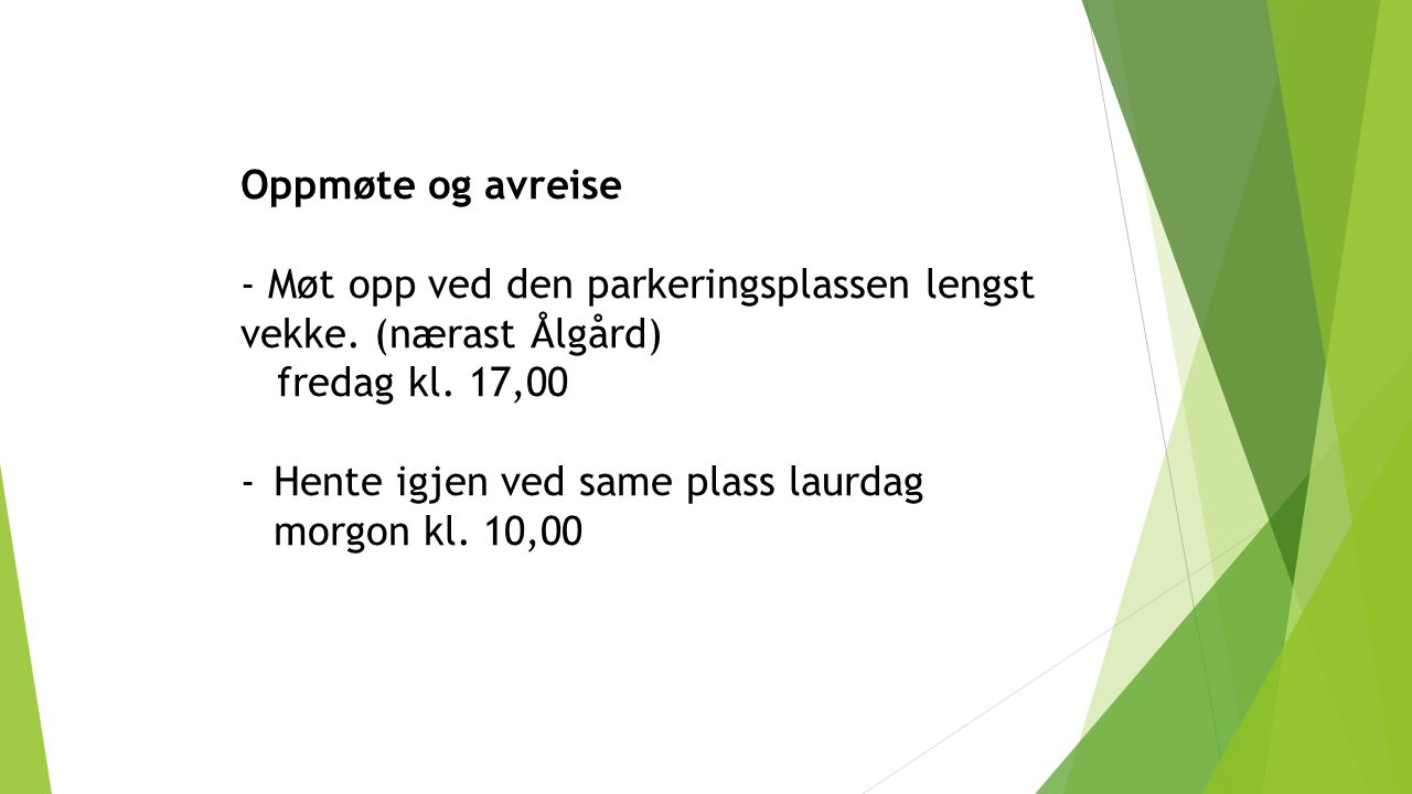 Oppmøte og avreise - Møt opp ved den parkeringsplassen lengst vekke. (nærast Ålgård) fredag kl. 17,00.