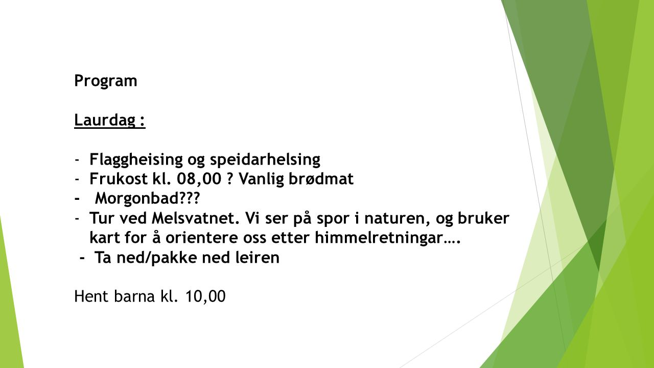 Program Laurdag : Flaggheising og speidarhelsing. Frukost kl. 08,00 Vanlig brødmat. - Morgonbad