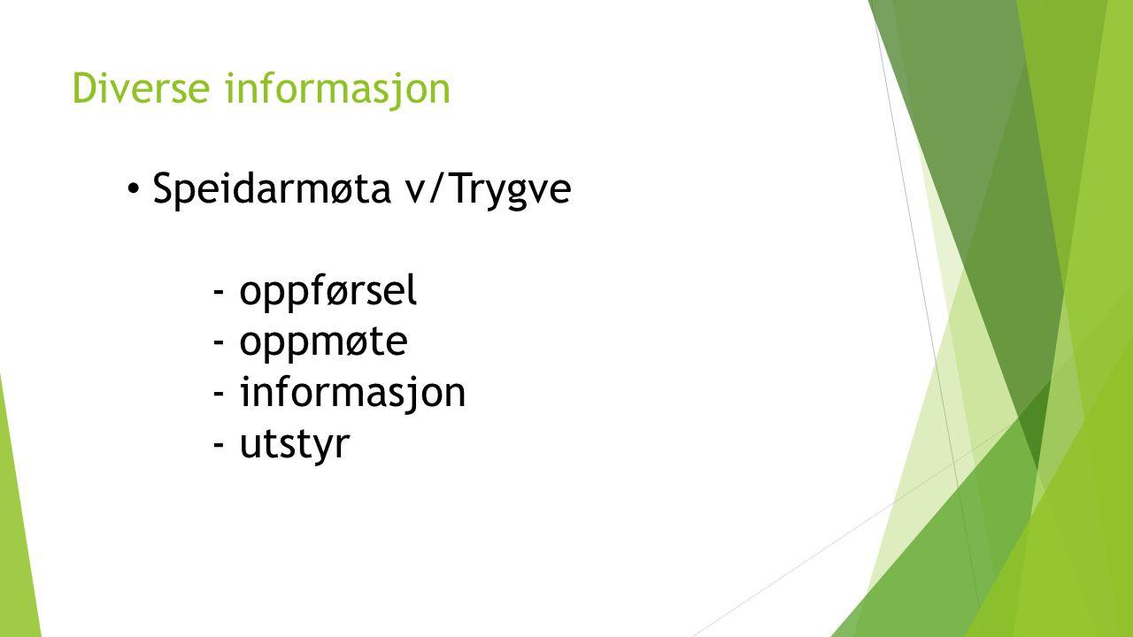 Diverse informasjon Speidarmøta v/Trygve - oppførsel - oppmøte - informasjon - utstyr