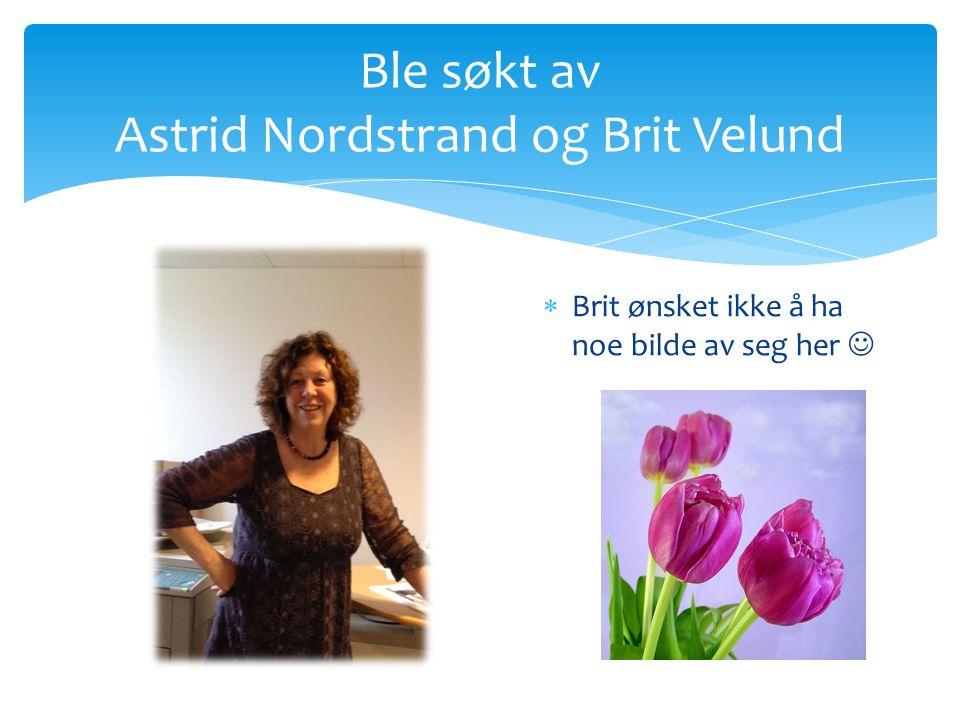 Ble søkt av Astrid Nordstrand og Brit Velund