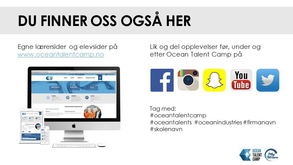 DU FINNER OSS OGSÅ HER Egne lærersider og elevsider på www.oceantalentcamp.no. Lik og del opplevelser før, under og etter Ocean Talent Camp på.