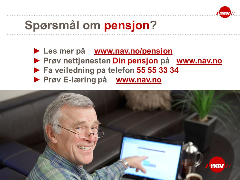 Spørsmål om pensjon Les mer på www.nav.no/pensjon