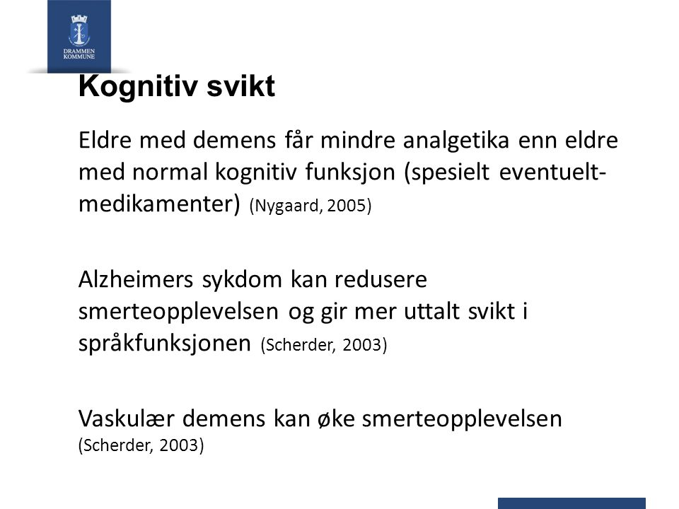 Kognitiv svikt Eldre med demens får mindre analgetika enn eldre med normal kognitiv funksjon (spesielt eventuelt- medikamenter) (Nygaard, 2005)
