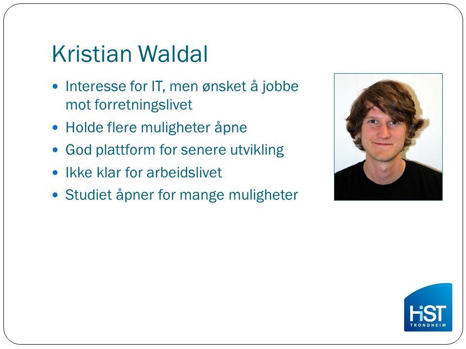 Kristian Waldal Interesse for IT, men ønsket å jobbe mot forretningslivet. Holde flere muligheter åpne.
