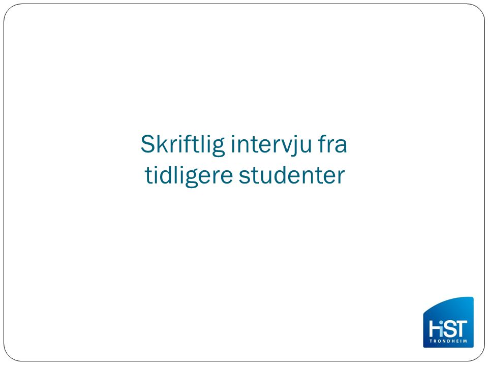 Skriftlig intervju fra tidligere studenter