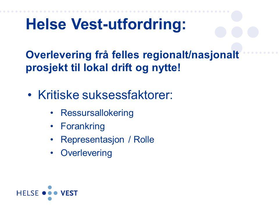 Helse Vest-utfordring: Overlevering frå felles regionalt/nasjonalt prosjekt til lokal drift og nytte!