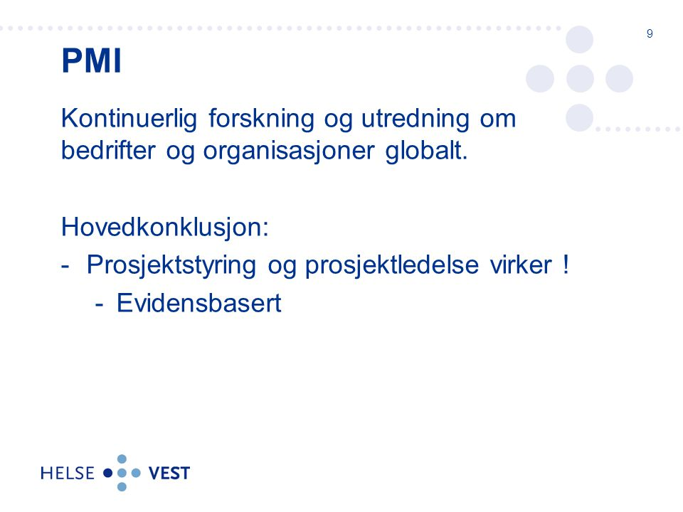 PMI Kontinuerlig forskning og utredning om bedrifter og organisasjoner globalt. Hovedkonklusjon: Prosjektstyring og prosjektledelse virker !