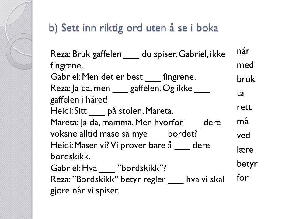 b) Sett inn riktig ord uten å se i boka