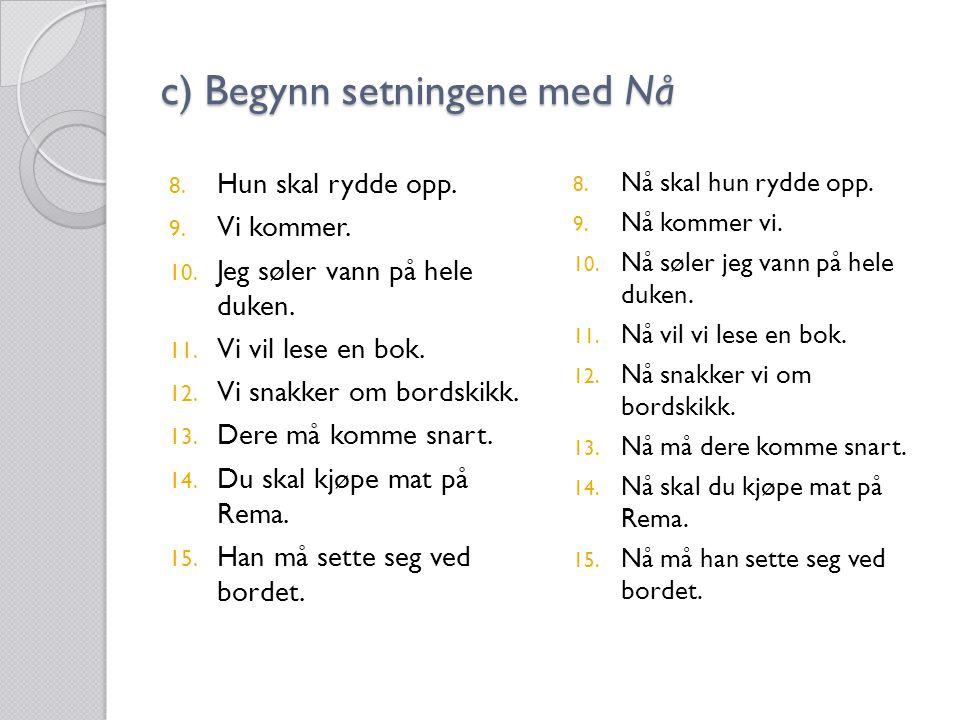 c) Begynn setningene med Nå