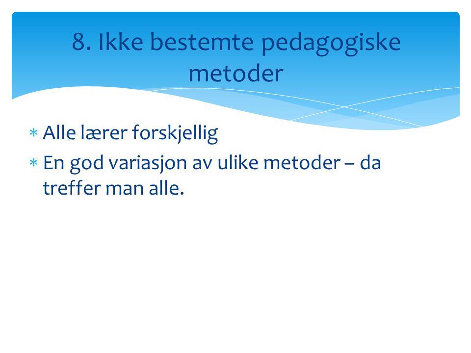 8. Ikke bestemte pedagogiske metoder