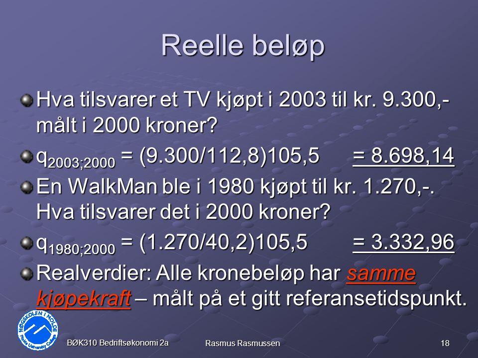Reelle beløp Hva tilsvarer et TV kjøpt i 2003 til kr. 9.300,- målt i 2000 kroner q2003;2000 = (9.300/112,8)105,5 = 8.698,14.