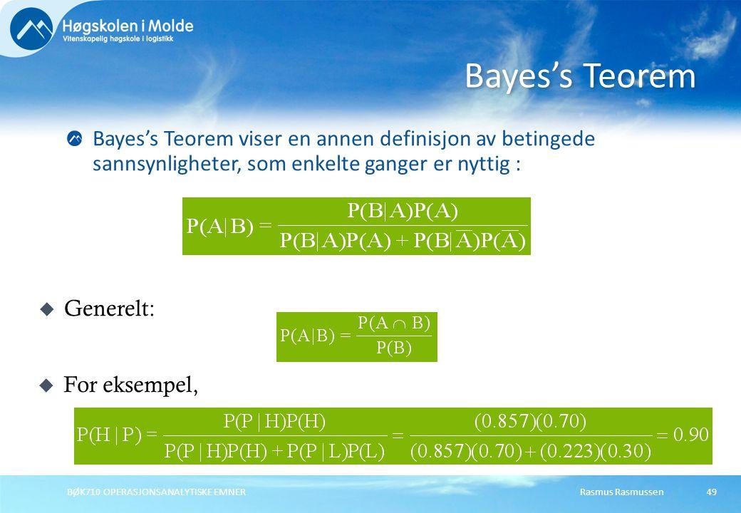 Bayes's Teorem Bayes's Teorem viser en annen definisjon av betingede sannsynligheter, som enkelte ganger er nyttig :