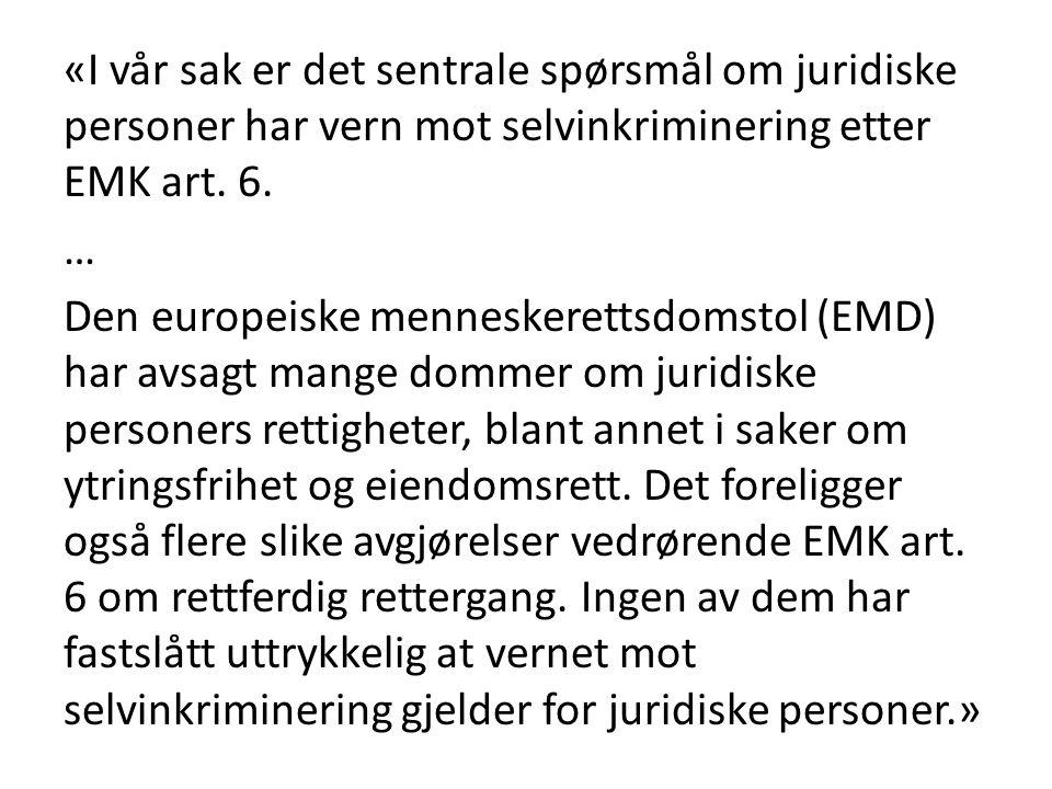 «I vår sak er det sentrale spørsmål om juridiske personer har vern mot selvinkriminering etter EMK art.