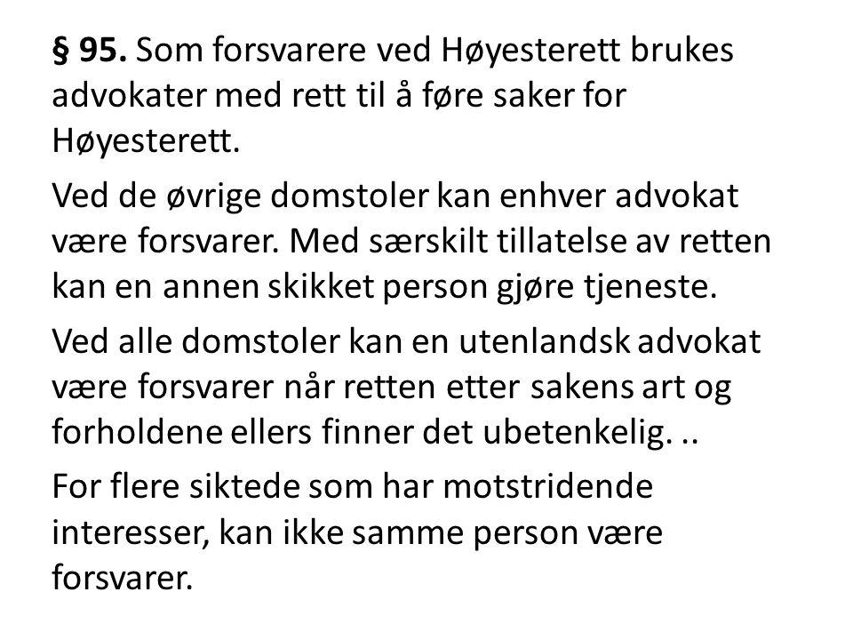 § 95. Som forsvarere ved Høyesterett brukes advokater med rett til å føre saker for Høyesterett.