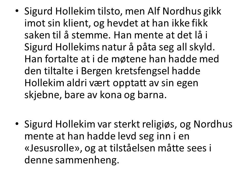 Sigurd Hollekim tilsto, men Alf Nordhus gikk imot sin klient, og hevdet at han ikke fikk saken til å stemme. Han mente at det lå i Sigurd Hollekims natur å påta seg all skyld. Han fortalte at i de møtene han hadde med den tiltalte i Bergen kretsfengsel hadde Hollekim aldri vært opptatt av sin egen skjebne, bare av kona og barna.
