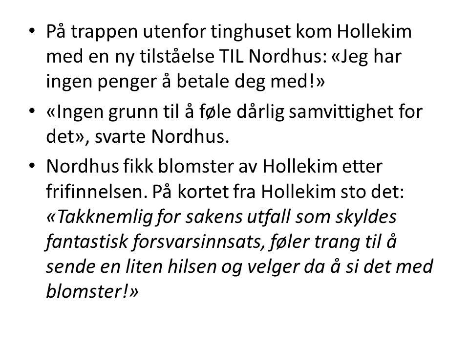 På trappen utenfor tinghuset kom Hollekim med en ny tilståelse TIL Nordhus: «Jeg har ingen penger å betale deg med!»