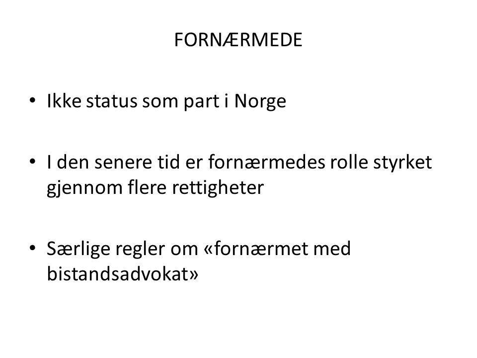 FORNÆRMEDE Ikke status som part i Norge. I den senere tid er fornærmedes rolle styrket gjennom flere rettigheter.