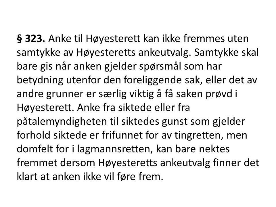 § 323. Anke til Høyesterett kan ikke fremmes uten samtykke av Høyesteretts ankeutvalg.
