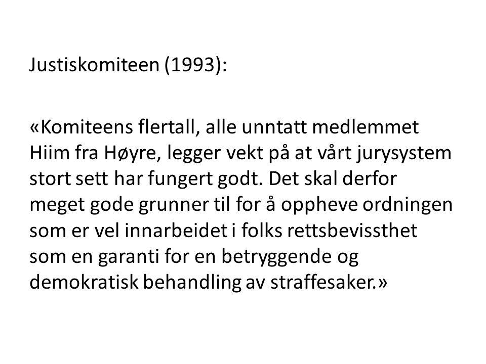 Justiskomiteen (1993): «Komiteens flertall, alle unntatt medlemmet Hiim fra Høyre, legger vekt på at vårt jurysystem stort sett har fungert godt.