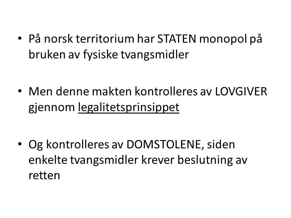 På norsk territorium har STATEN monopol på bruken av fysiske tvangsmidler