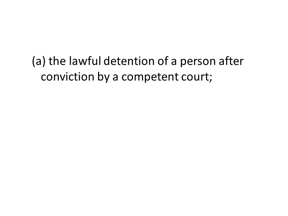 (a) the lawful detention of a person after conviction by a competent court;