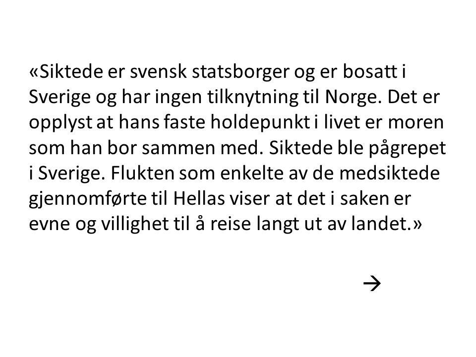 «Siktede er svensk statsborger og er bosatt i Sverige og har ingen tilknytning til Norge.