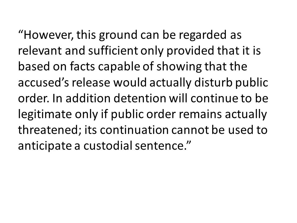 However, this ground can be regarded as relevant and sufficient only provided that it is based on facts capable of showing that the accused's release would actually disturb public order.