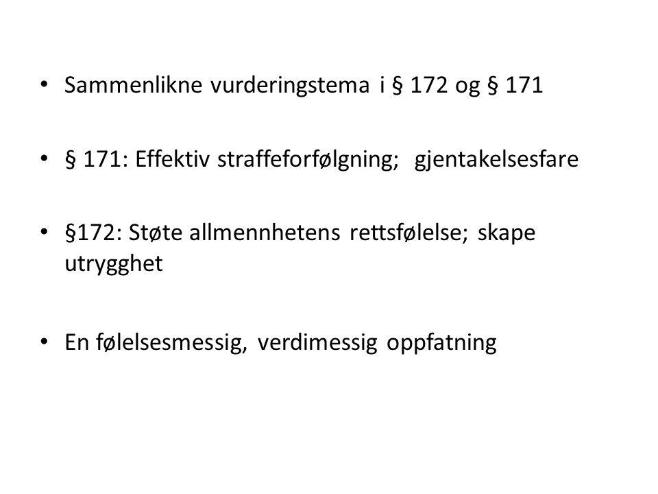 Sammenlikne vurderingstema i § 172 og § 171