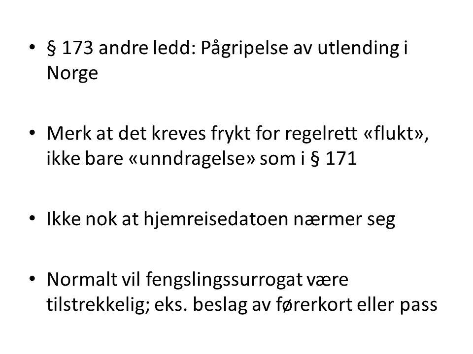 § 173 andre ledd: Pågripelse av utlending i Norge