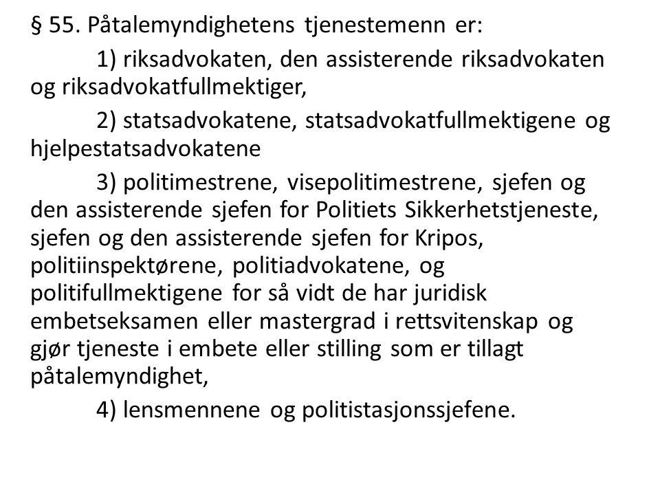 § 55. Påtalemyndighetens tjenestemenn er: