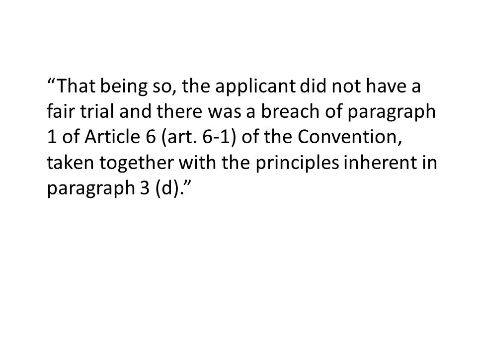 That being so, the applicant did not have a fair trial and there was a breach of paragraph 1 of Article 6 (art.