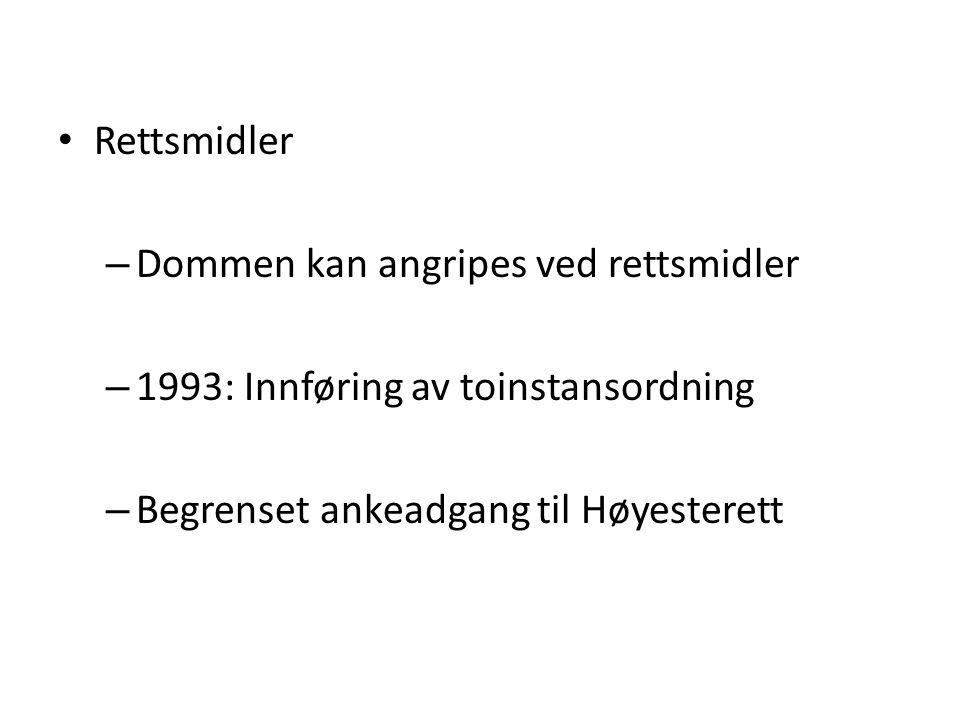 Rettsmidler Dommen kan angripes ved rettsmidler. 1993: Innføring av toinstansordning.