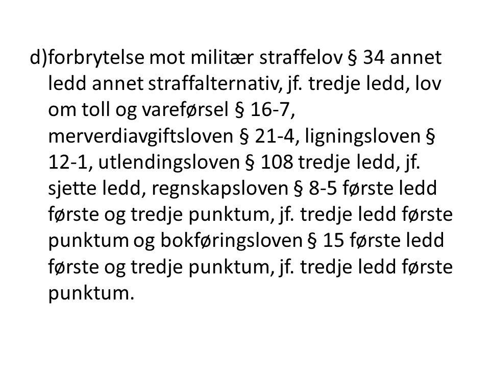 d)forbrytelse mot militær straffelov § 34 annet ledd annet straffalternativ, jf.