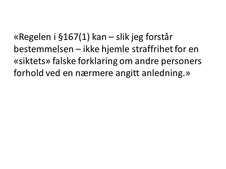 «Regelen i §167(1) kan – slik jeg forstår bestemmelsen – ikke hjemle straffrihet for en «siktets» falske forklaring om andre personers forhold ved en nærmere angitt anledning.»