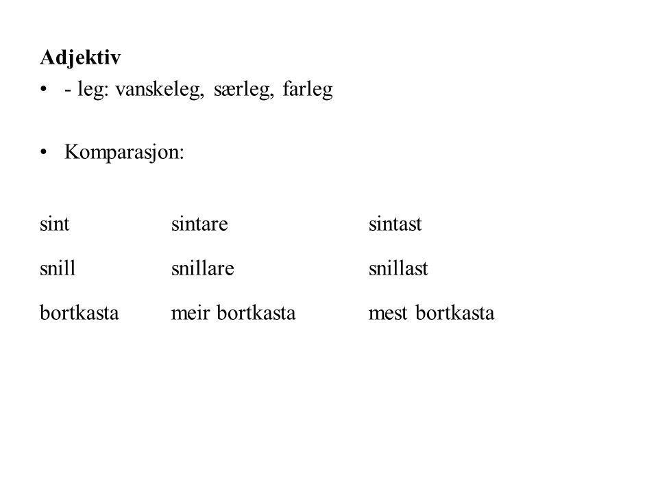 Adjektiv - leg: vanskeleg, særleg, farleg. Komparasjon: sint sintare sintast. snill snillare snillast.