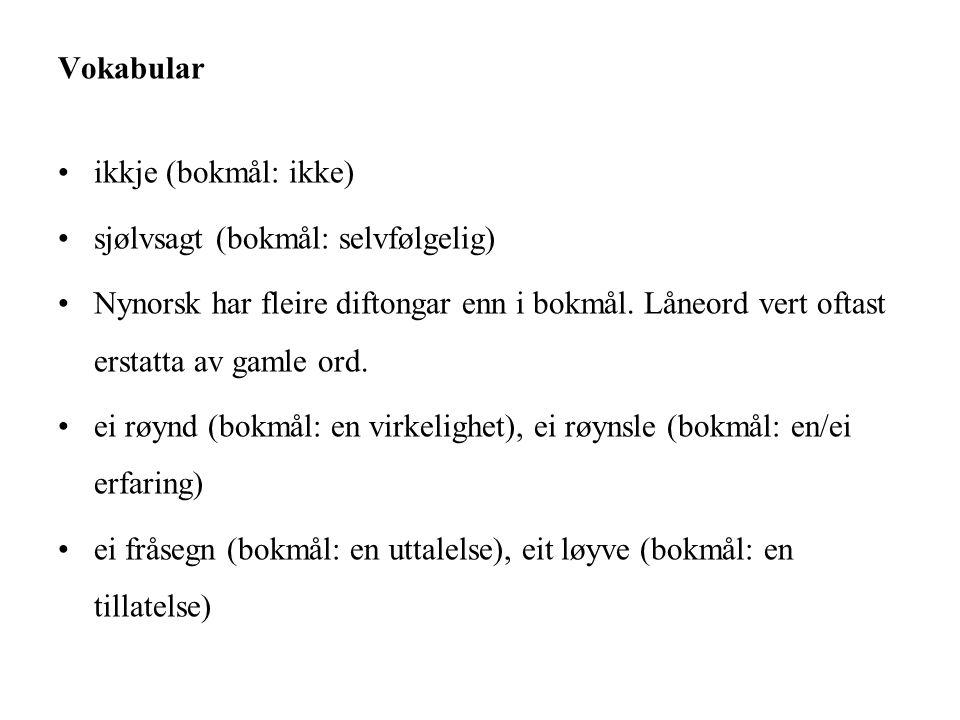Vokabular ikkje (bokmål: ikke) sjølvsagt (bokmål: selvfølgelig)