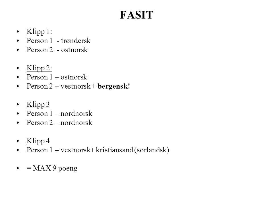 FASIT Klipp 1: Person 1 - trøndersk Person 2 - østnorsk Klipp 2: